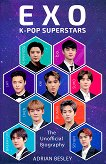 EXO K-Pop Superstars. The Unofficial Biography  - Adrian Besley - книга