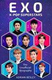 EXO K-Pop Superstars. The Unofficial Biography  - Adrian Besley -