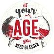 Табелка-картичка кръг: At your age you need glasses - картичка