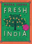 Fresh India: 130 Quick, Easy and Delicious Vegetarian Recipes for Every Day -