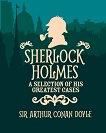 Sherlock Holmes. A Slection of His Greatest Cases - Sir Arthur Conan Doyle -