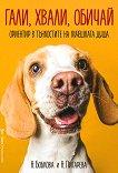 Гали, хвали, обичай: Ориентир в тънкостите на кучешката душа - Н. Бобкова, Н. Пигарева -