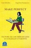 Make Perfect: Тестове по английски език за кандидат-студенти - Иван Соколов, Ангелина Франсазова -