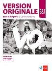 Version Originale pour la Bulgarie - ниво B2.1: Учебна тетрадка по френски език за 11. и 12. клас + CD - Laetitia Pancrazi, Vyara Lyubenova, Lyudmila Galabova -