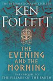 The Evening and the Morning. The Prequel to The Pillars of the Earth -