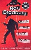 Killer, Come Back To Me - Ray Bradbury - книга