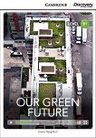 Cambridge Discovery Education Interactive Readers - Level B1: Our Green Future + онлайн материали - Diane Naughton -