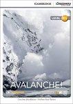 Cambridge Discovery Education Interactive Readers - Level B2+: Avalanche! + онлайн материали -