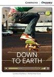 Cambridge Discovery Education Interactive Readers - Level B1+: Down to Earth + онлайн материали - Caroline Shackleton, Nathan Paul Turner -