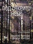 Под открито небе: Практичен наръчник за живот в природата - Маркус Торгебю, Фрида Торгебю - книга