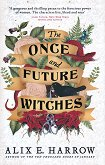 The Once and Future Witches - Alix E. Harrow -