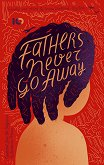 Fathers never go away -
