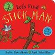 Let`s Find Stick Man - Julia Donaldson, Axel Scheffler -