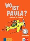 Wo ist Paula? - ниво 2 (A1.1): Учебна тетрадка по немски език + аудиоматериали -