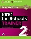 Cambridge English First for Schools Trainer - ниво B1 - C1: Помагало по английски език за сертификатен изпит FCE Учебен курс по английски език - Second Edition -