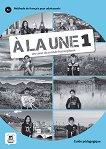 A la Une - ниво 1 (A1): Книга за учителя Учебна система по френски език - книга за учителя