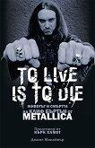Metallica - To Live Is To Die : Животът и смъртта на Клиф Бъртън - Джоел Макайвър -