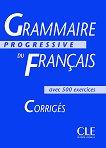Grammaire progressive du francais - avec 500 exercises : Corriges - Одил Тиевназ -