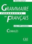 Grammaire progressive du francais: Niveau avance - avec 400 exercises : Corrigеs - Michéle Boularés, Jean-Louis Frérot - помагало