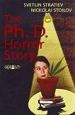 The Ph. D. Horror Story : Докторантска история на ужасите - Светлин Стратиев, Николай Стоилов -