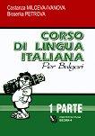 Corso di lingua Italiana per bulgari - parte 1 : Курс по италиански език за българи - част 1 - Costanza Milceva-Ivanova, Bisserka Petrova -