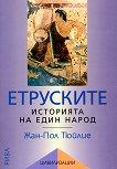 Цивилизации: Етруските - историята на един народ - Жан-Пол Тюйлие - книга