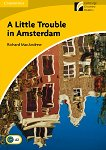 Cambridge Experience Readers - Ниво 2: Elementary/Lower Intermediate : A Little Trouble in Amsterdam - Richard MacAndrew -