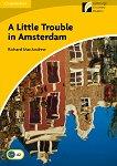 Cambridge Experience Readers - Ниво 2: Elementary/Lower Intermediate A Little Trouble in Amsterdam -