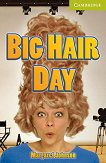 Cambridge English Readers - Ниво Starter/Beginner : Big Hair Day - Margaret Johnson -
