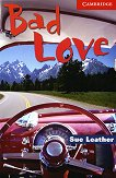 Cambridge English Readers - Ниво 1: Beginner/Elementary : Bad Love - Sue Leather -