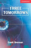Cambridge English Readers - Ниво 1: Beginner/Elementary : Three Tomorrows - Frank Brennan - книга