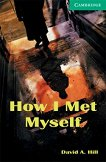 Cambridge English Readers - Ниво 3: Lower/Intermediate : How I Met Myself - David A. Hill - книга