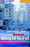 Cambridge English Readers - Ниво 4: Intermediate : Nothing but the Truth - George Kershaw -