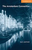 Cambridge English Readers - Ниво 4: Intermediate : The Amsterdam Connection - Sue Leather -
