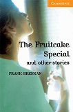 Cambridge English Readers - Ниво 4: Intermediate : The Fruitcake Special and Other Stories - Frank Brennan -