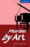 Cambridge English Readers - Ниво 5: Upper - Intermediate : Murder by Art - Janet McGiffin -