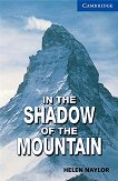 Cambridge English Readers - Ниво 5: Upper - Intermediate : In the Shadow of the Mountain - Helen Naylor -