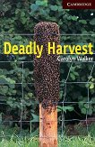 Cambridge English Readers - Ниво 6: Advanced : Deadly Harvest - Carolyn Walker -