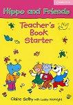 Hippo and Friends: Учебна система по английски език за деца Ниво Starter: Книга за учителя -