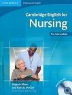 Cambridge English for Nursing: Учебен курс по английски език : Ниво A2 - B1: Учебник  за медицински сестри + CD - Virginia Allum, Patricia McGarr -