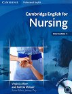Cambridge English for Nursing: Учебен курс по английски език : Ниво B1 - B2: Учебник  за медицински сестри + 2 CD's - Virginia Allum, Patricia McGarr -