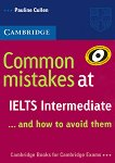 Common Mistakes at IELTS... and how to avoid them : Ниво Intermediate: Помагало по английски език - Pauline Cullen -