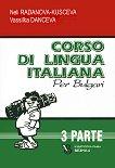 Corso di lingua Italiana per bulgari - parte 3 : Курс по италиански език за българи - част 3 - Neli Radanova-Kusceva, Vassilka Danceva -