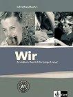 Wir: Учебна система по немски език : Ниво 1 - A1: Ръководство за учителя -