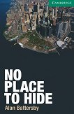 Cambridge English Readers - Ниво 3: Lower/Intermediate : No Place to Hide - Alan Battersby -