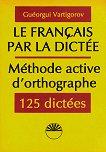 La Français par la dictée méthode active d'orthographe -