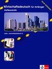 Wirtschaftsdeutsch für Anfänger: Учебен курс по немски език : Учебник и учебна тетрадка - Част 2 - Dominique Macaire, Gerd Nicolas -