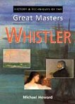 History and Techniques of the Great Masters - Whistler - Michael Howard -