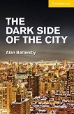 Cambridge English Readers - Ниво 2: Elementary/Lower : The Dark Side of the City - Alan Battersby -