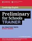 Preliminary for Schools Trainer: Помагало по английски език за сертификатен изпит PET : Ниво B1: 6 практически теста без отговори - Sue Elliott, Liz Gallivan -